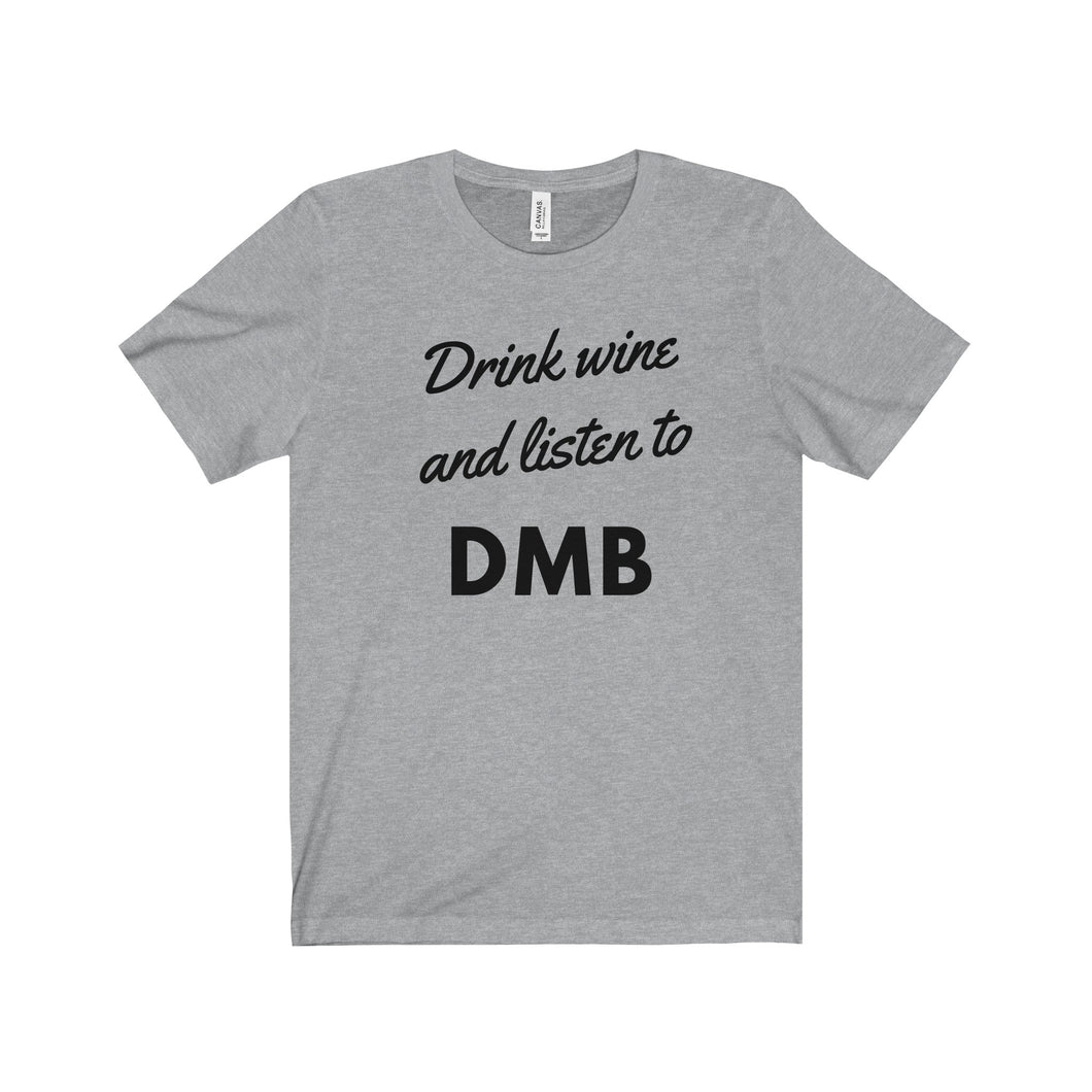 DRINK WINE AND LISTEN TO DMB - Unisex Jersey Tee