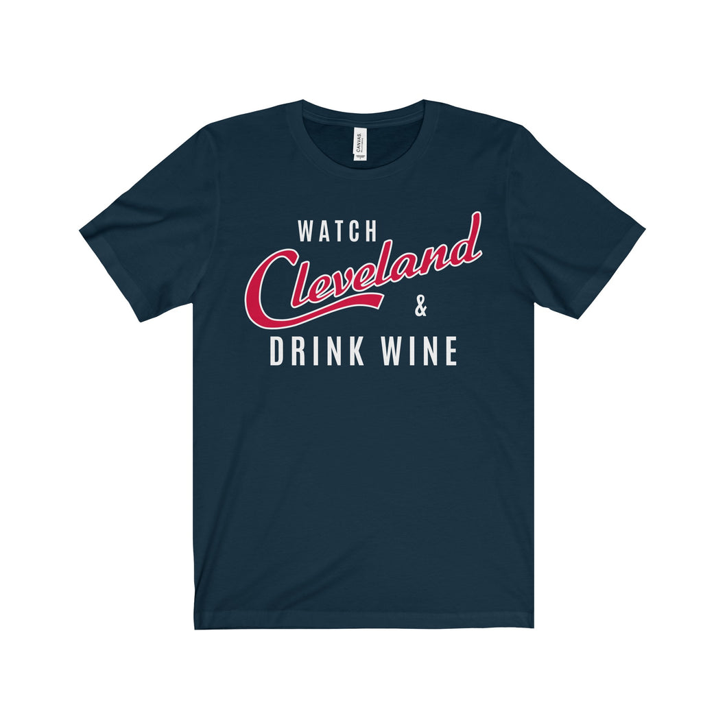 Watch Cleveland & Drink Wine - Unisex Jersey Tee