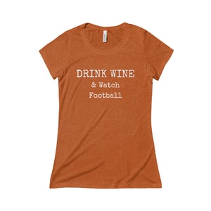 Drink Wine & Watch Football - Tee