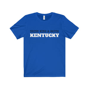 Drink Wine & Watch Kentucky - Unisex Jersey Tee