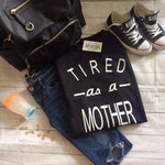 Tired As A Mother Sweatshirt