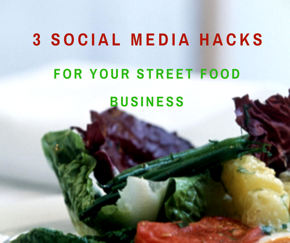 3 Social Media Marketing Hacks for your Street Food Business
