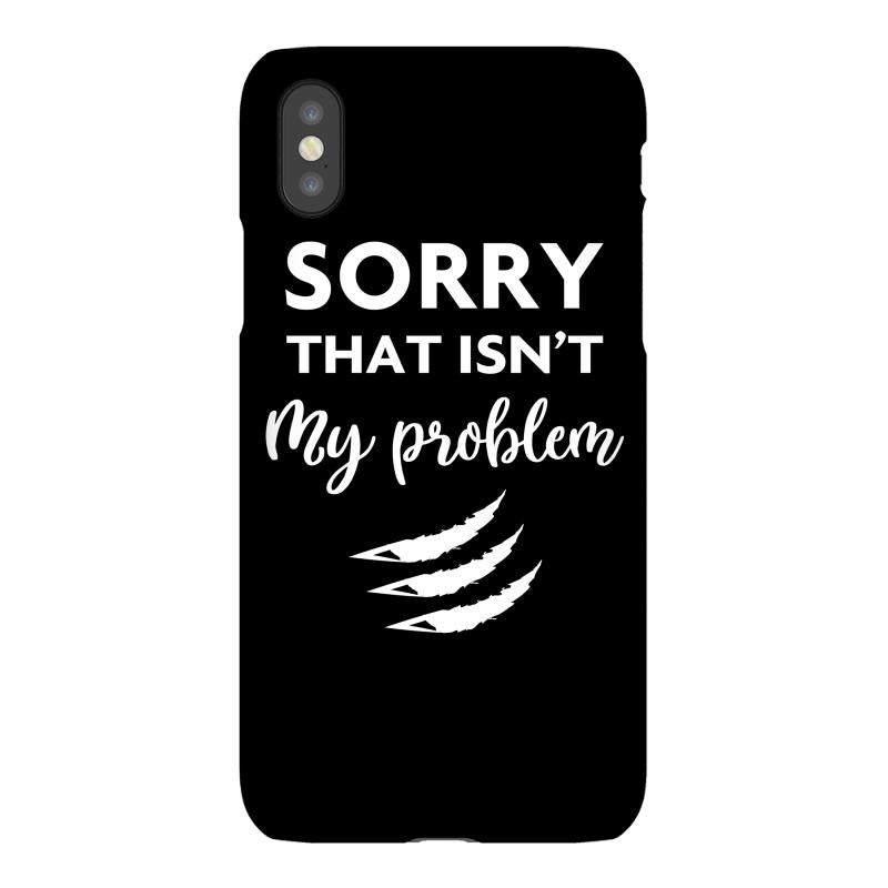 Sorry That is Not My Problem iPhoneX