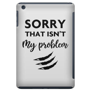 Sorry That is Not My Problem iPad Mini