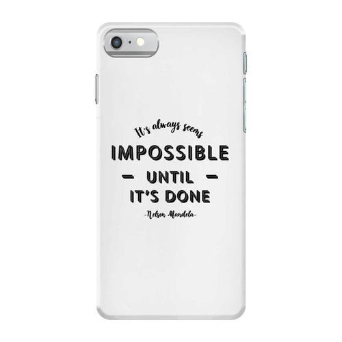 its Always Seems impossible Until its Done iPhone 7 Case