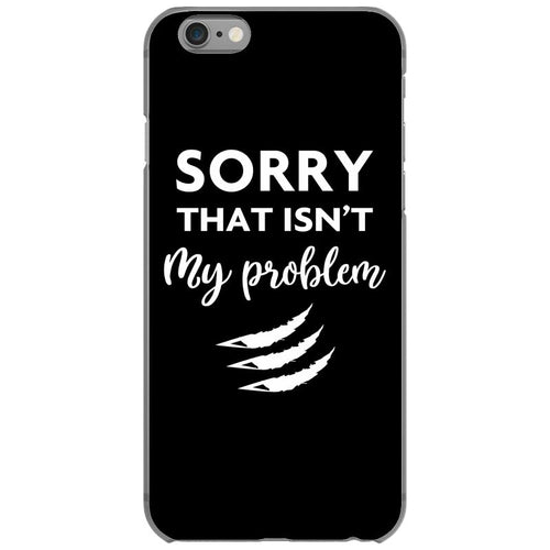 Sorry That is Not My Problem iPhone 6/6s Case