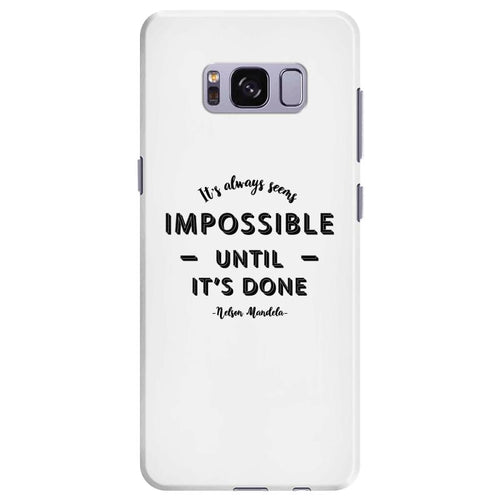 its Always Seems impossible Until its Done Samsung Galaxy S8 Plus