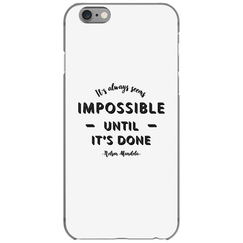 its Always Seems impossible Until its Done iPhone 6/6s Case