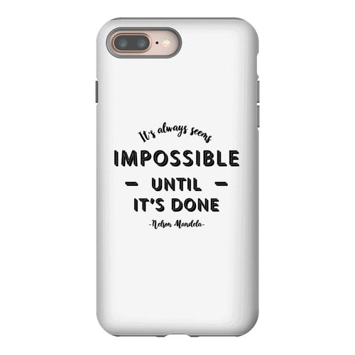 its Always Seems impossible Until its Done iPhone 8 Plus