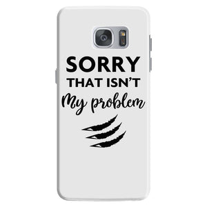 Sorry That is Not My Problem Samsung Galaxy S7
