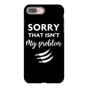 Sorry That is Not My Problem iPhone 8 Plus