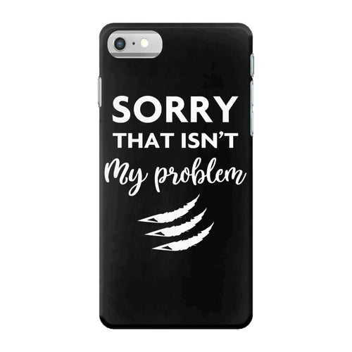 Sorry That is Not My Problem iPhone 7 Case
