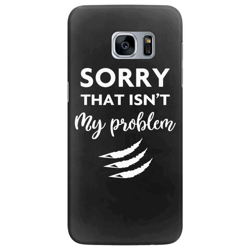 Sorry That is Not My Problem Samsung Galaxy S7 Edge