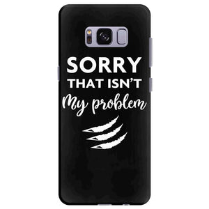 Sorry That is Not My Problem Samsung Galaxy S8 Plus