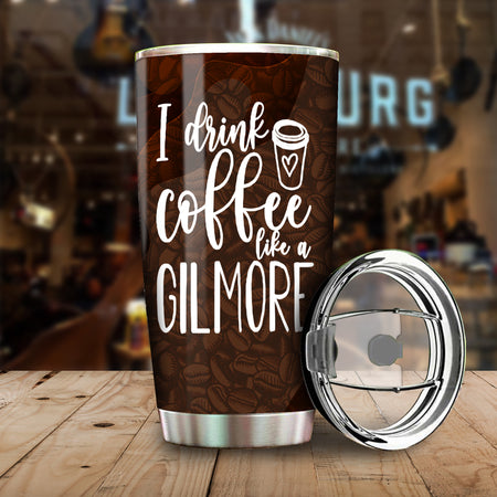 Coffee I Drink Coffe Like A Gilmore Tumbler