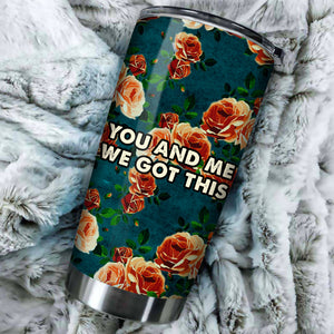 DN You And Me We Got This Tumbler