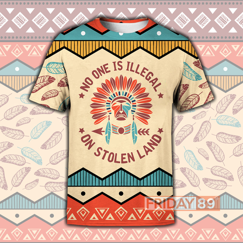 Native American Culture No One Is Illegal On Stolen Land 3D Print Hoodie T-shirt