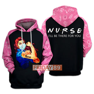 Nurse I'll Be There For You 3D Print Hoodie T-shirt