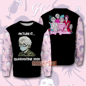 Stay Golden Picture It Quarantine 2020 Golden Girls 3D Print Hoodie T-shirt
