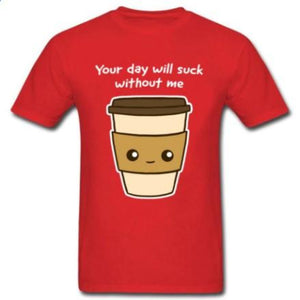 """Your Day Will Suck Without Me"" Coffee T-Shirt - HUNPER"
