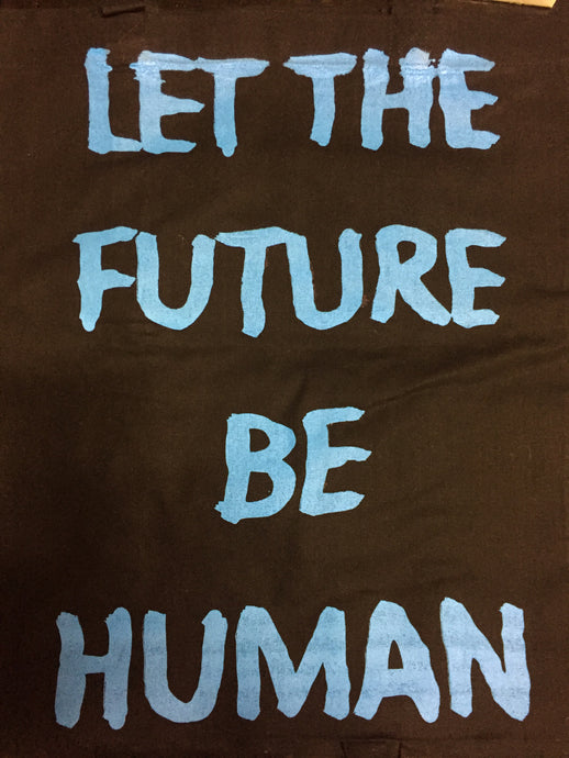 tote bag printed in Berlin Germany     Size: 40cm x 36cm  Handle 70cm  Colour: black    Print: blue  Material:  100% cotton LET THE FUTURE BE HUMAN