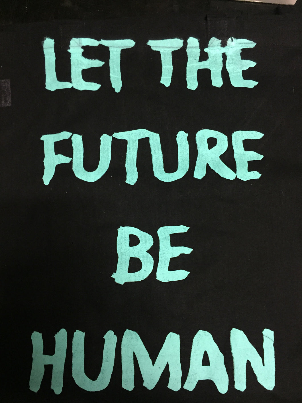 LET THE FUTURE BE HUMAN - TOTE BAG