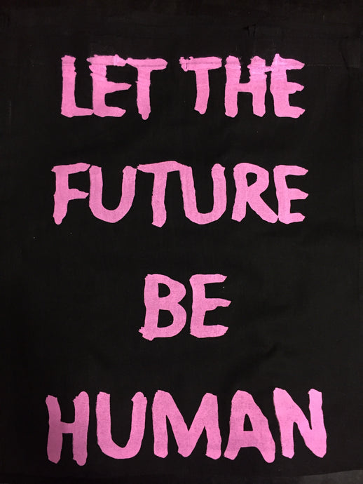 tote bag printed in Berlin Germany     Size: 40cm x 36cm  Handle 70cm  Colour: black    Print: pink  Material:  100% cotton LET THE FUTURE BE HUMAN