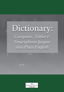 Dictionary: Computer, Tablet & Smartphone Jargon into Plain English