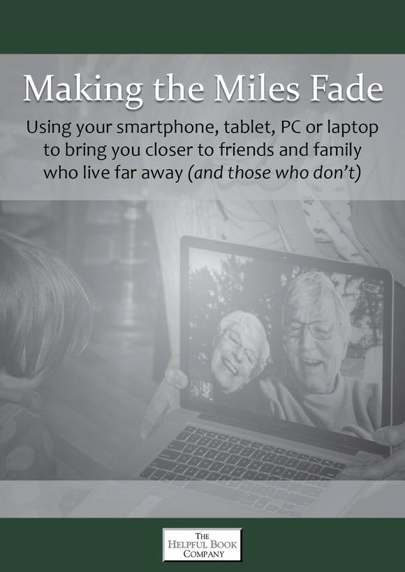 Making the Miles Fade <br><i>Using your smartphone, tablet, PC or laptop to bring you closer to friends and family who live far away (and those who don't)</i>