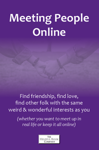 Meeting People Online <br><i>Find friendship, find love, find other folk with the same weird & wonderful interests as you (whether you want to meet up in real life or keep it all online) </i>