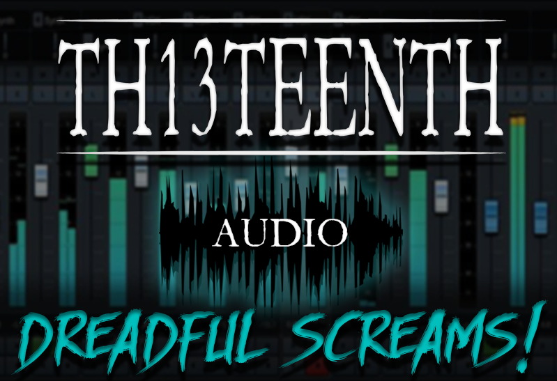 TH13TEENTH Audio - Dreadful Screams (Sample pack) COMING SOON!