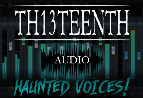 TH13TEENTH Audio - Haunted Voices (Sample pack) COMING SOON!