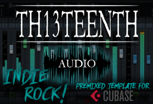 TH13TEENTH Audio - Indie Rock (Premixed template for Cubase) COMING SOON!