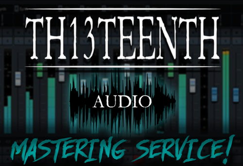 TH13TEENTH Audio - Mastering Service (COMING SOON!)