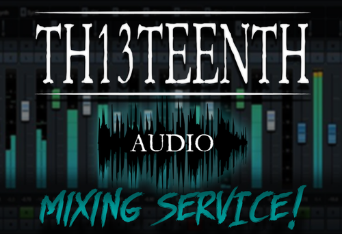 TH13TEENTH Audio - Mixing Service (COMING SOON!)