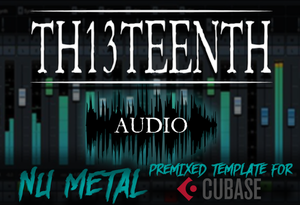 TH13TEENTH Audio - Nu Metal (Premixed template for Cubase) COMING SOON!