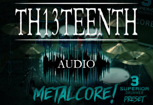 TH13TEENTH Audio - Metalcore (Superior Drummer 3 preset) COMING SOON!