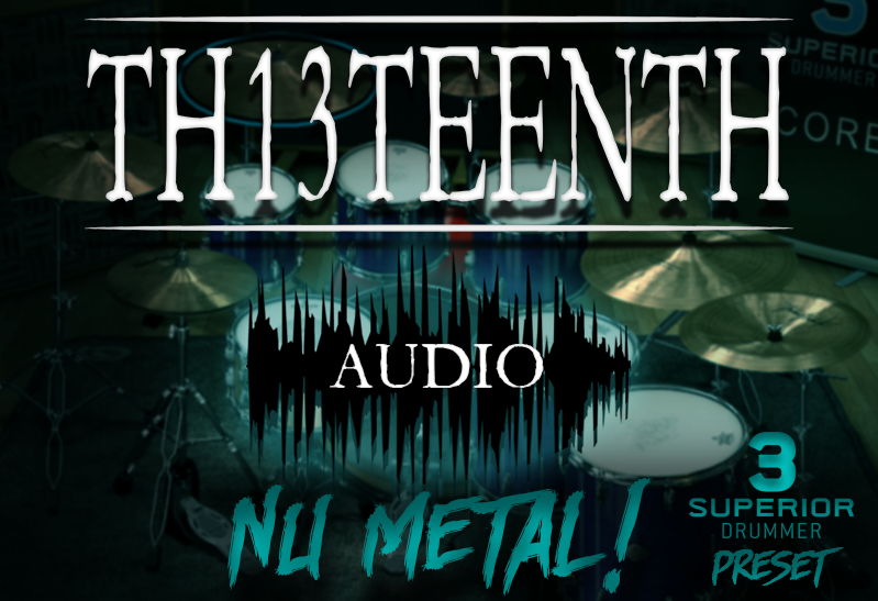 TH13TEENTH Audio - Nu Metal (Superior Drummer 3 preset) COMING SOON!