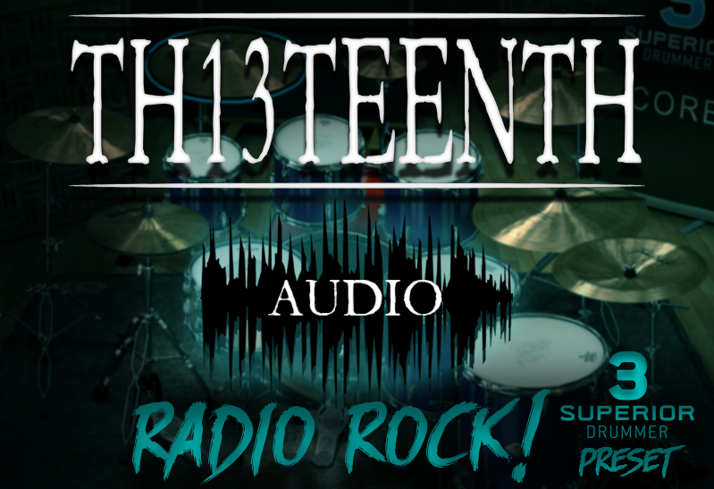 TH13TEENTH Audio - Radio Rock (Superior Drummer 3 preset) COMING SOON!