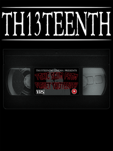 TH13TEENTH - Toxic Scum From Planet Th13teenth VHS Tape