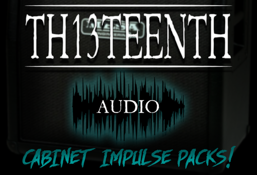 TH13TEENTH Audio - Cabinet Impluse Packs (COMING SOON!)