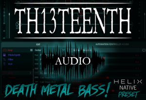 TH13TEENTH Audio - Death Metal bass (Helix Native preset) COMING SOON!