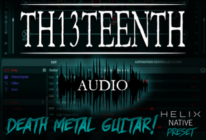 TH13TEENTH Audio - Death Metal guitar (Helix Native preset) COMING SOON!