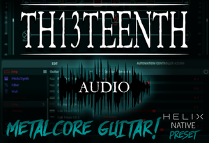 TH13TEENTH Audio - Metalcore guitar (Helix Native preset) COMING SOON!