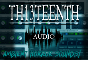 TH13TEENTH Audio - Ambient Horror Sounds ( MASSIVE preset pack) COMING SOON!