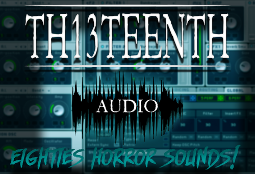 TH13TEENTH Audio - Eighties Horror Sounds ( MASSIVE preset pack) COMING SOON!
