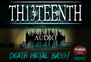 TH13TEENTH Audio - Death Metal bass (POD Farm preset) COMING SOON!