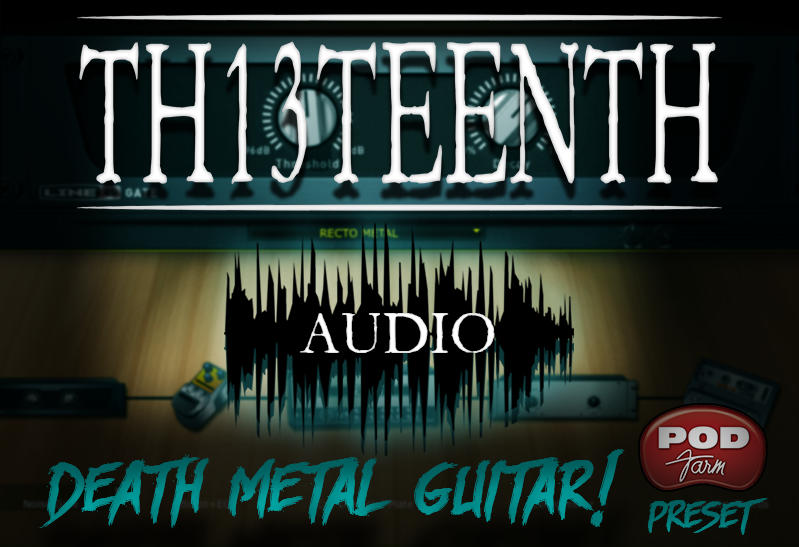 TH13TEENTH Audio - Death Metal guitar (POD Farm preset) COMING SOON!