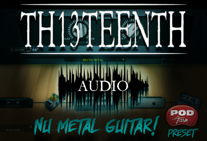 TH13TEENTH Audio - Nu Metal guitar (POD Farm preset) COMING SOON!