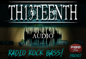 TH13TEENTH Audio - Radio Rock bass (POD Farm preset) COMING SOON!